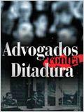 Os Advogados contra a Ditadura - Por uma Questão de Justiça